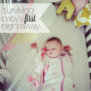 tips for surviving baby's first night away // the modern locket